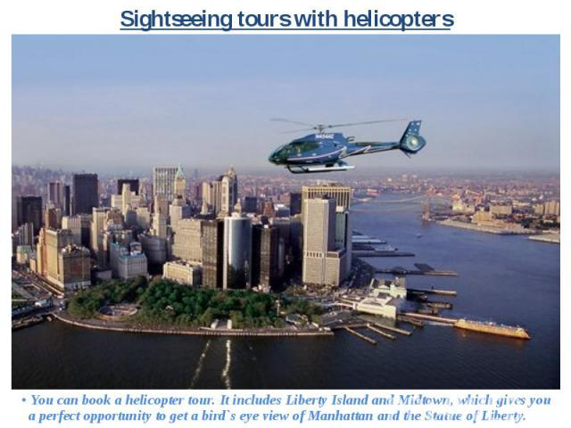 • You can book a helicopter tour. It includes Liberty Island and Midtown, which gives you a perfect opportunity to get a bird`s eye view of Manhattan and the Statue of Liberty. • You can book a helicopter tour. It includes Liberty Island and Midtown…