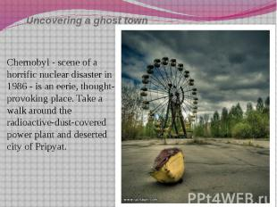 Uncovering a ghost town Chernobyl - scene of a horrific nuclear disaster in 1986