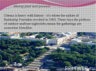 Mixing past and present Odessa is heavy with history - it's where the sailors of