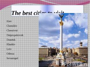 The best cities to visit Kiev Chernihiv Chernivtsi Dnipropetrovsk Donetsk Kharki