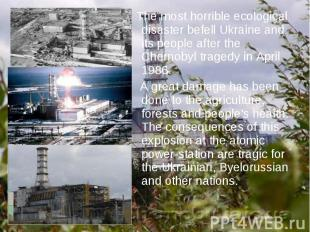 The most horrible ecological disaster befell Ukraine and its people after the Ch
