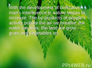 With the development of civilization man's interference in nature began to incre