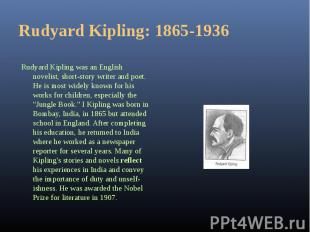 Rudyard Kipling was an English novelist, short-story writer and poet. He is most