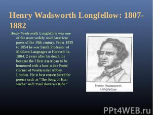 Henry Wadsworth Longfellow was one of the most widely read American poets of the