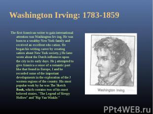 The first American writer to gain international attention was Washington Irv&shy