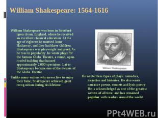 William Shakespeare was born in Stratford-upon-Avon, England, where he received