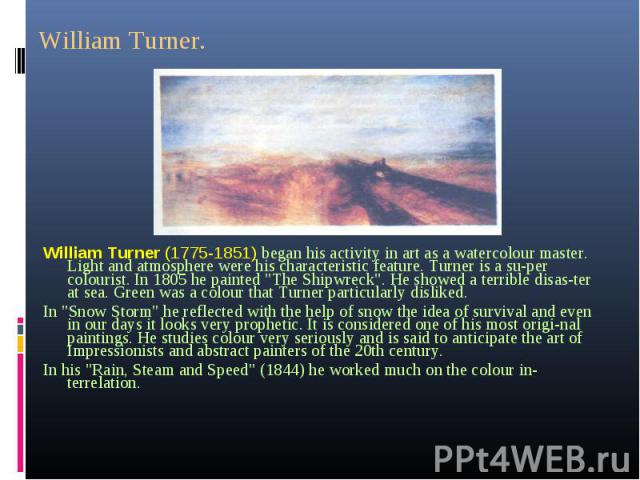 """William Turner (1775-1851) began his activity in art as a watercolour master. Light and atmosphere were his characteristic feature. Turner is a super colourist. In 1805 he painted """"The Shipwreck"""". He showed a terrible disaster at…"""