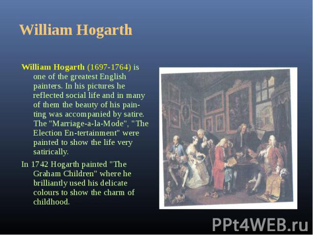 """William Hogarth (1697-1764) is one of the greatest English painters. In his pictures he reflected social life and in many of them the beauty of his painting was accompanied by satire. The """"Marriage-a-la-Mode"""", """"The Election En&sh…"""