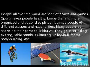 People all over the world are fond of sports and games. Sport makes people healt