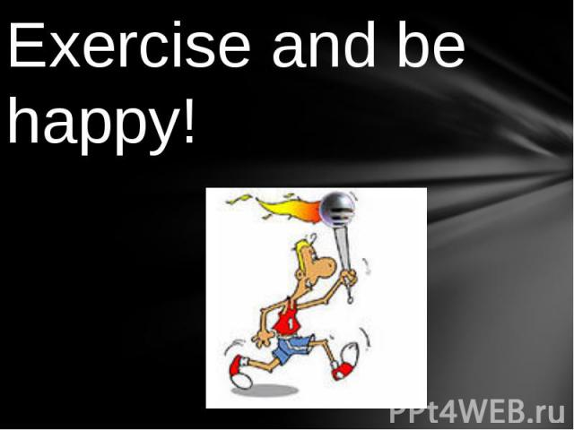 Exercise and be happy!