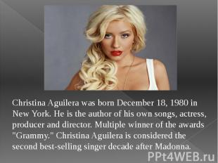 Christina Aguilera was born December 18, 1980 in New York. He is the author of h