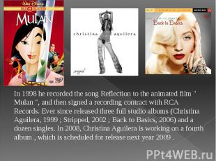 """In 1998 he recorded the song Reflection to the animated film """" Mulan """""""
