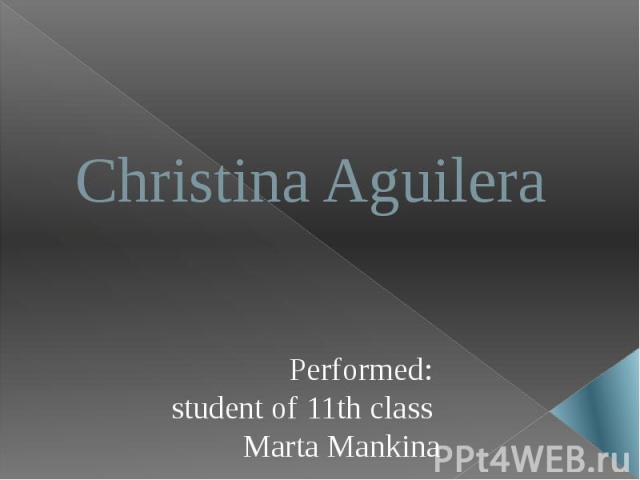 Christina Aguilera Performed: student of 11th class Marta Mankina
