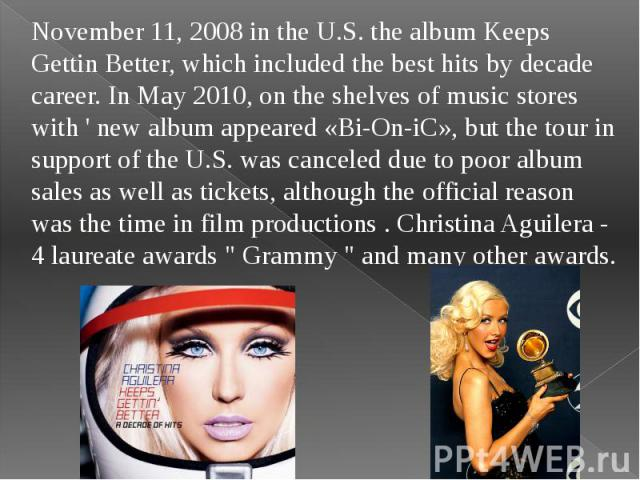 November 11, 2008 in the U.S. the album Keeps Gettin Better, which included the best hits by decade career. In May 2010, on the shelves of music stores with ' new album appeared «Bi-On-iC», but the tour in support of the U.S. was canceled due to poo…