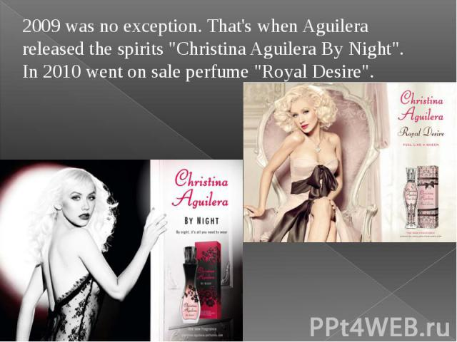 """2009 was no exception. That's when Aguilera released the spirits """"Christina Aguilera By Night"""". In 2010 went on sale perfume """"Royal Desire"""". 2009 was no exception. That's when Aguilera released the spirits """"Christina Aguiler…"""
