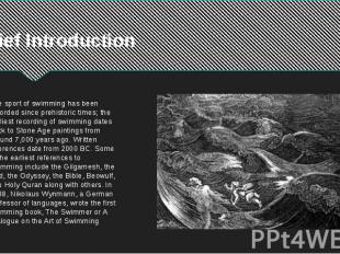 Brief Introduction The sport of swimming has been recorded since prehistoric tim