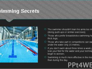 Swimming Secrets The swimmer shouldn't train his arms too much (doing push-ups o