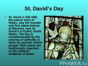 St. David (c.520-588), the patron saint of Wales, was the founder and first abbo