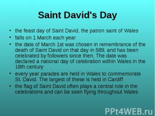 the feast day of Saint David, the patron saint of Wales the feast day of Saint D
