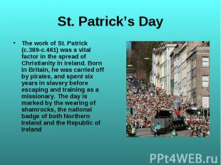 The work of St. Patrick (c.389-c.461) was a vital factor in the spread of Christ