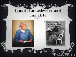 Ignatii Lukasiewicz and Jan zEH