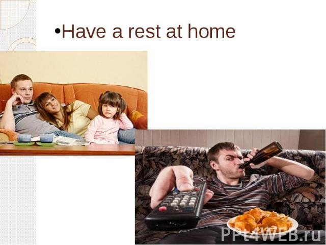 Have a rest at home