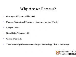 Why Are we Famous? Our age – 800 years old in 2009 Famous Alumni and Teachers –