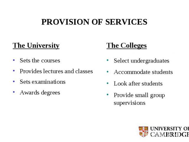 PROVISION OF SERVICES The University Sets the courses Provides lectures and classes Sets examinations Awards degrees