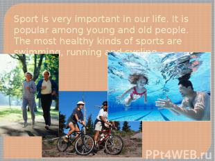 Sport is very important in our life. It is popular among young and old people. T