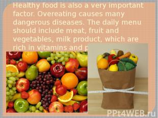 Healthy food is also a very important factor. Overeating causes many dangerous d