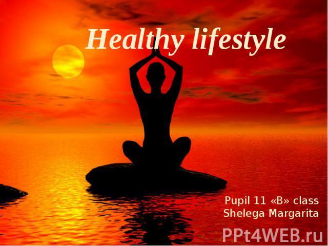 Healthy lifestyle Pupil 11 «B» class Shelega Margarita