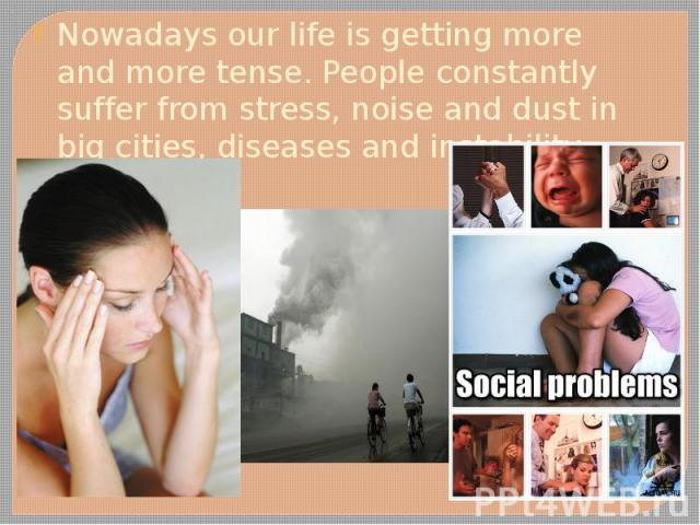Nowadays our life is getting more and more tense. People constantly suffer from stress, noise and dust in big cities, diseases and instability. Nowadays our life is getting more and more tense. People constantly suffer from stress, noise and dust in…
