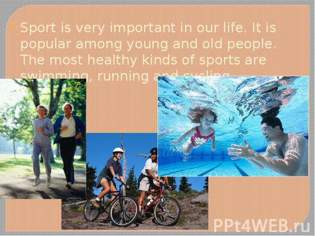 Sport is very important in our life. It is popular among young and old people. The most healthy kinds of sports are swimming, running and cycling. Sport is very important in our life. It is popular among young and old people. The most healthy kinds …