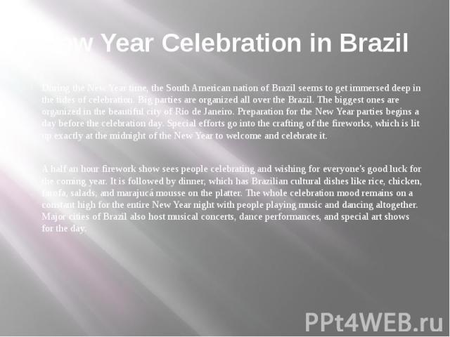 New Year Celebration in Brazil During the New Year time, the South American nation of Brazil seems to get immersed deep in the tides of celebration. Big parties are organized all over the Brazil. The biggest ones are organized in the beautiful city …