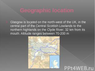 Geographic location Glasgow is located on the north-west of the UK, in the centr