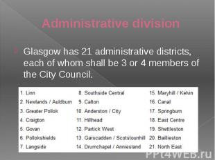 Administrative division Glasgow has 21 administrative districts, each of whom sh