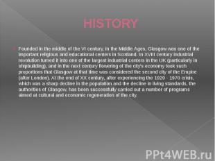 HISTORY Founded in the middle of the VI century, in the Middle Ages, Glasgow was
