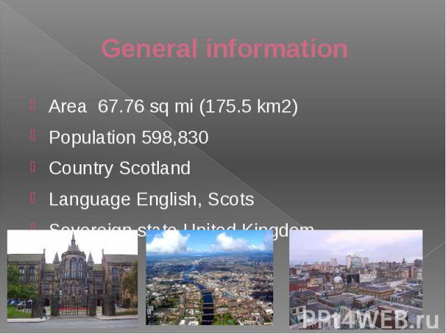 General information Area 67.76sqmi (175.5km2) Population 598,830 Country Scotland Language English, Scots Sovereignstate United Kingdom