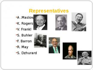 Representatives A .Maslow K. Rogers V. Frankl S. Buhler F. Barron R. May S. Dzhu