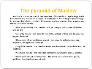 The pyramid of Maslow Maslow is known as one of the founders of humanistic psych
