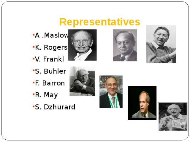 Representatives A .Maslow K. Rogers V. Frankl S. Buhler F. Barron R. May S. Dzhurard