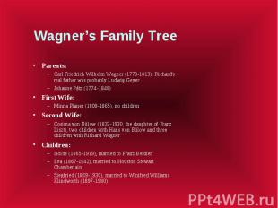 Wagner's Family Tree Parents: Carl Friedrich Wilhelm Wagner (1770-1813), Richard