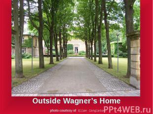Outside Wagner's Home photo courtesy of Ellen Congleton