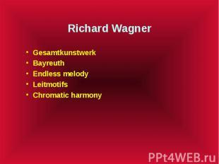 Richard Wagner Gesamtkunstwerk Bayreuth Endless melody Leitmotifs Chromatic harm