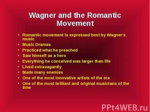 Wagner and the Romantic Movement Romantic movement is expressed best by Wagner's