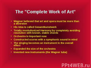"""The """"Complete Work of Art"""" Wagner believed that art and opera must be"""
