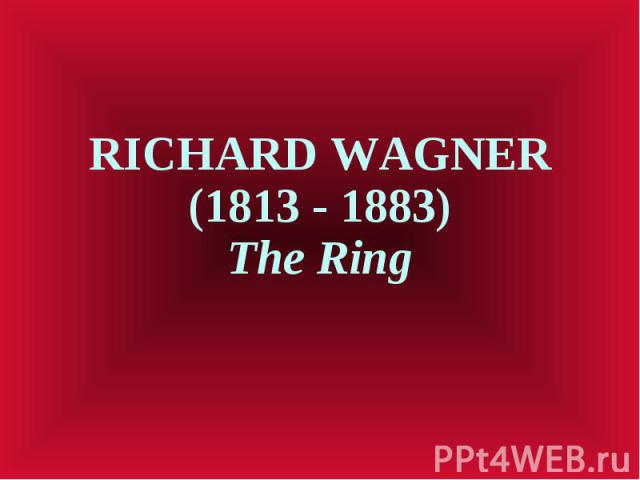 RICHARD WAGNER (1813 - 1883) The Ring
