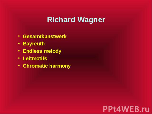 Richard Wagner Gesamtkunstwerk Bayreuth Endless melody Leitmotifs Chromatic harmony