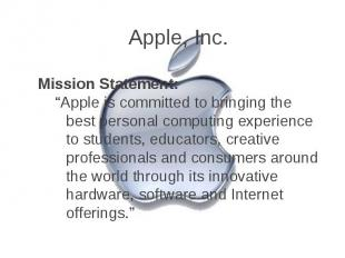 """Apple, Inc. Mission Statement: """"Apple is committed to bringing the best personal"""