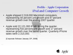 Profile - Apple Corporation iPod and Computer Growth Apple shipped 2,319,000 Mac
